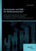 Kundenkarten und CRM - Ein Wettbewerbsvorteil? Beziehungsmanagement und seine Hürden, theoriegeleitet und praktisch aufbereitet am Beispiel eines Bau- und Heimwerkerunternehmens