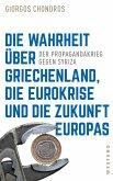 Die Wahrheit über Griechenland, die Eurokrise und die Zukunft Europas (eBook, ePUB)