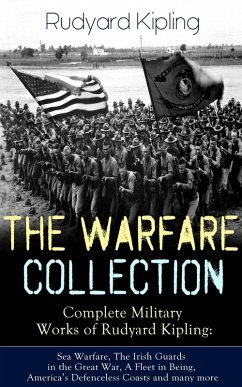 THE WARFARE COLLECTION ? Complete Military Works of Rudyard Kipling: Sea Warfare, The Irish Guards in the Great War, A Fleet in Being, America´s Defenceless Coasts and many more (eBook, ePUB)