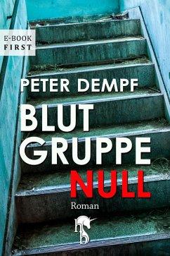 Blutgruppe Null (eBook, ePUB) - Dempf, Peter