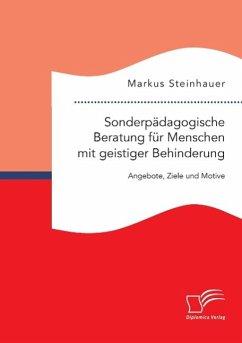 Sonderpädagogische Beratung für Menschen mit geistiger Behinderung: Angebote, Ziele und Motive - Steinhauer, Markus