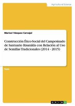 Construcción Ético-Social del Campesinado de Santuario Risaralda con Relación al Uso de Semillas Tradicionales (2014 - 2015)