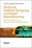 3D-Druck, Additive Fertigung und Rapid Manufacturing