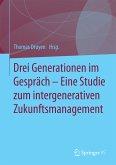 Drei Generationen im Gespräch – Eine Studie zum intergenerativen Zukunftsmanagement (eBook, PDF)