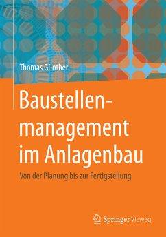 Baustellenmanagement im Anlagenbau (eBook, PDF) - Günther, Thomas