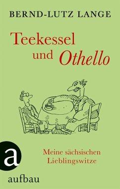 Teekessel und Othello - Lange, Bernd-Lutz
