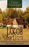 Jakob der Letzte - Eine Waldbauerngeschichte aus unseren Tagen (eBook, ePUB)