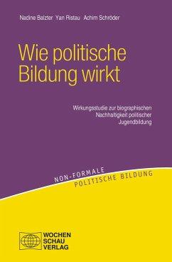 Wie politische Bildung wirkt (eBook, PDF) - Balzter, Nadine; Schröder, Achim; Ristau, Yan