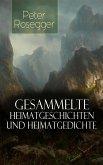 Sämtliche Heimatgeschichten und Heimatgedichten von Peter Rosegger (eBook, ePUB)