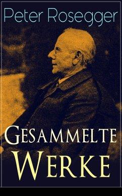 Gesammelte Werke (Über 570 Titel in einem Buch - Vollständige Ausgaben) (eBook, ePUB)