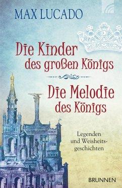 Die Kinder des großen Königs & Die Melodie des Königs (eBook, ePUB) - Lucado, Max