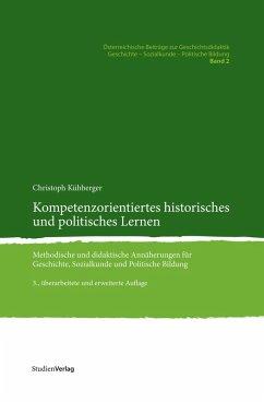 Kompetenzorientiertes historisches und politisches Lernen (eBook, PDF) - Kühberger, Christoph
