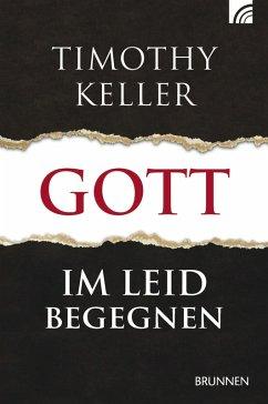Gott im Leid begegnen (eBook, ePUB) - Keller, Timothy