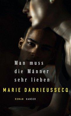 Man muss die Männer sehr lieben (eBook, ePUB) - Darrieussecq, Marie