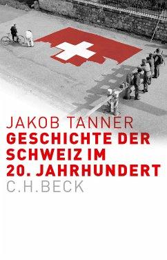 Geschichte der Schweiz im 20. Jahrhundert (eBook, ePUB) - Tanner, Jakob