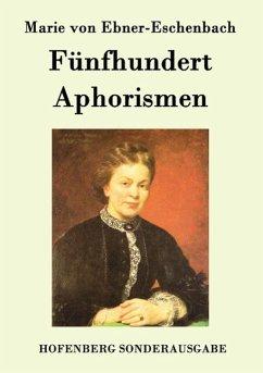 Fünfhundert Aphorismen - Marie von Ebner-Eschenbach