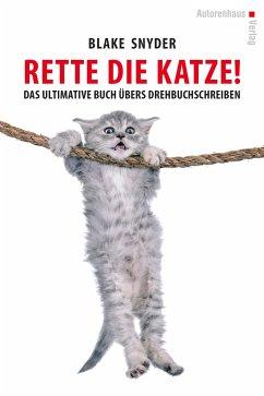 Rette die Katze! Das ultimative Buch übers Drehbuchschreiben - Snyder, Blake