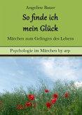 So finde ich mein Glück – Märchen zum Gelingen des Lebens (eBook, ePUB)