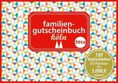 Familiengutscheinbuch Köln 2016 - Eickholz, Sonja