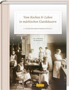 Vom Kochen & Leben in märkischen Gutshäusern - Barsewisch, Gisa von; Barsewisch, Bernhard von