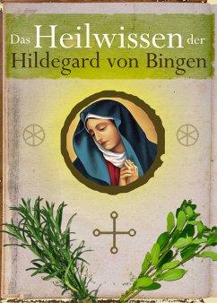 Das Heilwissen der Hildegard von Bingen - Sanft...