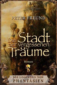 Die Stadt der vergessenen Träume (eBook, ePUB) - Freund, Peter