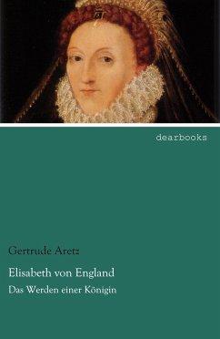 Elisabeth von England - Aretz, Gertrude