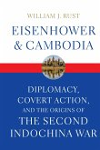 Eisenhower and Cambodia: Diplomacy, Covert Action, and the Origins of the Second Indochina War