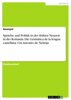 Sprache und Politik in der frühen Neuzeit in der Romania. Die Gramática de la lengua castellana von Antonio de Nebrija