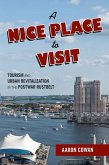 A Nice Place to Visit: Tourism and Urban Revitalization in the Postwar Rustbelt