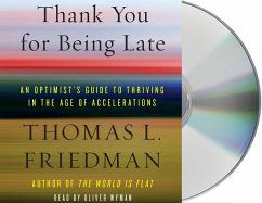 Thank You for Being Late: An Optimist's Guide to Thriving in the Age of Accelerations - Friedman, Thomas L.