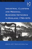 Industrial Clusters and Regional Business Networks in England, 1750-1970