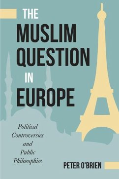 The Muslim Question in Europe: Political Controversies and Public Philosophies - O'Brien, Peter