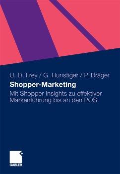Shopper-Marketing (eBook, PDF) - Frey, Ulrich Dirk; Hunstiger, Gabriele; Dräger, Peter
