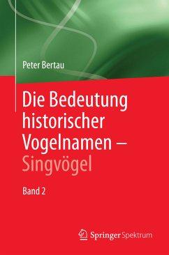 Die Bedeutung historischer Vogelnamen - Singvögel (eBook, PDF) - Bertau, Peter