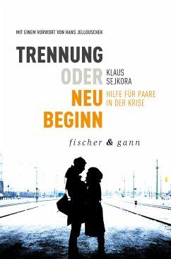 Trennung oder Neubeginn? (eBook, ePUB) - Sejkora, Klaus