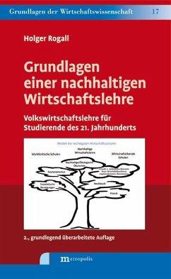 Grundlagen einer nachhaltigen Wirtschaftslehre - Rogall, Holger
