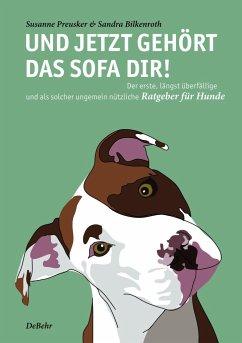 Und jetzt gehört das Sofa dir! - Der erste, längst überfällige und als solcher ungemein nützliche Ratgeber für Hunde - Preusker, Susanne