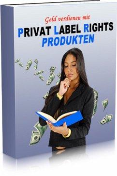 Geld verdienen mit Privat Label Rights Produkten (eBook, ePUB) - Oldenburger, Alexander
