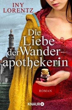 Die Liebe der Wanderapothekerin / Wanderapothekerin Bd.2 (eBook, ePUB) - Lorentz, Iny