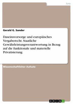 Daseinsvorsorge und europäisches Vergaberecht. Staatliche Gewährleistungsverantwortung in Bezug auf die funktionale und materielle Privatisierung (eBook, PDF)