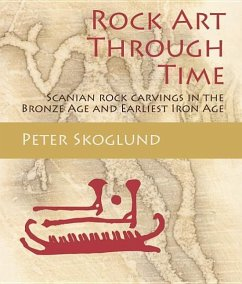 Rock Art Through Time: Scanian Rock Carvings in the Bronze Age and Earliest Iron Age - Skoglund, Peter