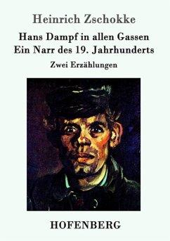 Hans Dampf in allen Gassen / Ein Narr des Neunzehnten Jahrhunderts