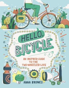 Hello, Bicycle: An Inspired Guide to the Two-Wheeled Life - Brones, Anna