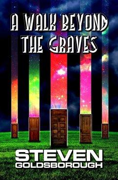 A Walk Beyond The Graves (eBook, ePUB) - Goldsborough, Steven