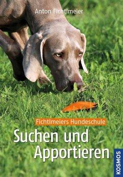 Suchen und apportieren (eBook, ePUB) - Fichtlmeier, Anton