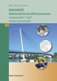 Arbeitsheft Mathematik für berufliche Gymnasien. Jahrgangsstufen 1und 2. Analysis und Stochastik