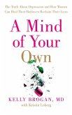 A Mind of Your Own: The Truth About Depression and How Women Can Heal Their Bodies to Reclaim Their Lives (eBook, ePUB)