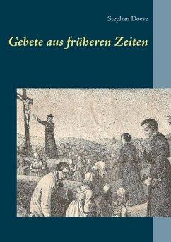 Gebete aus früheren Zeiten (eBook, ePUB) - Doeve, Stephan