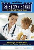 Hoffnung für Ilonas Mama / Dr. Stefan Frank Bd.2316 (eBook, ePUB)